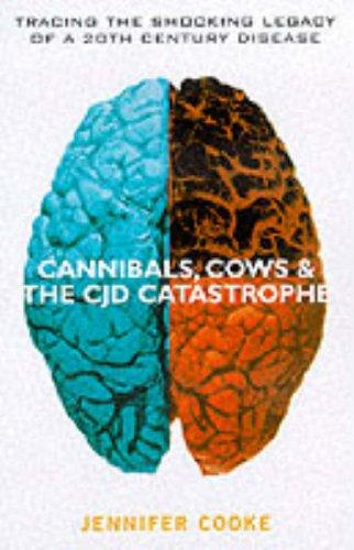 Cannibals, Cows and the CJD Catastrophe