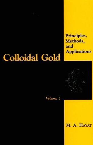 Colloidal Gold: Principles, Methods, and Applications (Colloidal Gold: Principles, Methods & Application)