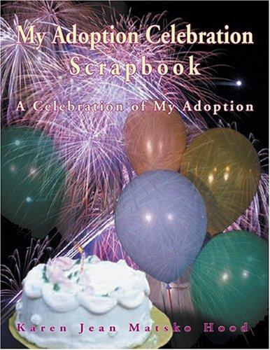My Adoption Celebration Scrapbook (A Scrapbook)