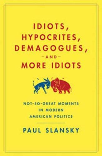 Idiots, Hypocrites, Demagogues, and More Idiots