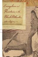 Download Evangelism and resistance in the Black Atlantic, 1760-1835