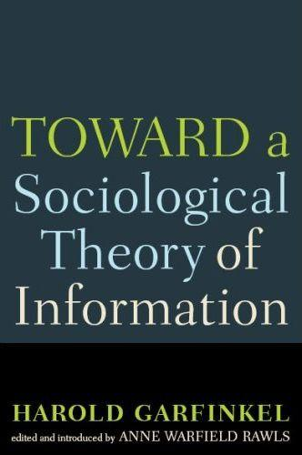 Toward a Sociological Theory of Information by Harold Garfinkel