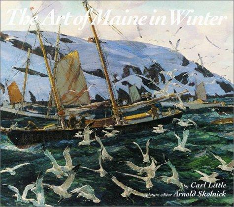 The Art of Maine in Winter, Little, Carl; Skolnick, Arnold