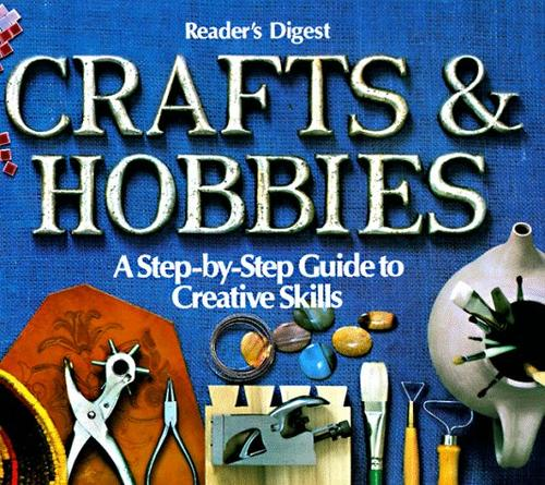 Crafts and hobbies by Reader's Digest, Weiss, Daniel, Susan Chace