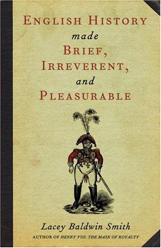 Download English History Made Brief, Irreverent, and Pleasurable