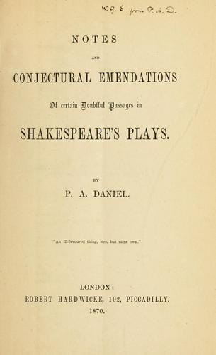 Notes and conjectural emendations of certain doubtful passages in Shakespeare's plays.