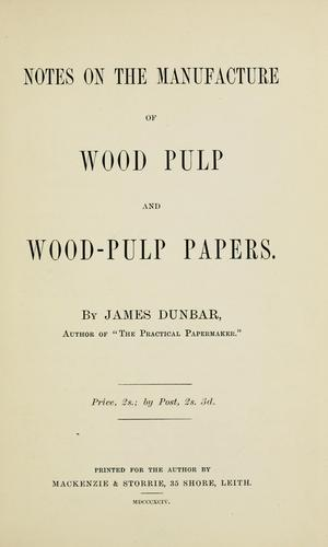 Notes on the manufacture of wood pulp and wood-pulp papers (Open ...