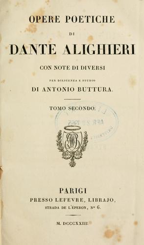 Opere poetiche di Dante Alighieri, con note di diversi per diligenza e studio di Antonio Buttura.