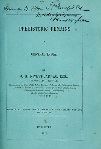 Prehistoric remains in central India by J. H. Rivett-Carnac
