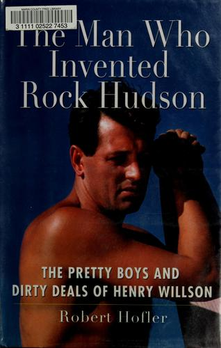 The man who invented Rock Hudson by Robert Hofler
