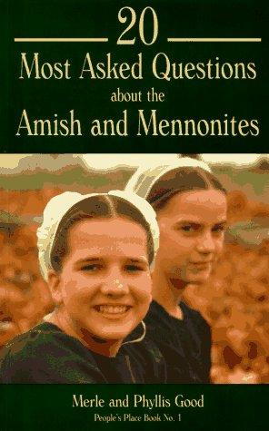 20 most asked questions about the Amish and Mennonites by Good, Merle