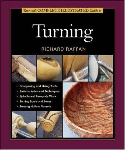 Taunton's Complete Illustrated Guide to Turning (Complete Illustrated Guide) by Richard Raffan