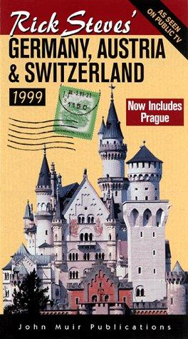 Rick Steves' Germany, Austria & Switzerland 1999 (Rick Steves' Germany and Austria) by Rick Steves