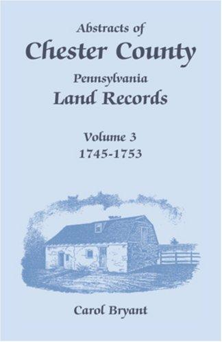 Download Abstracts of Chester County, Pennsylvania, Land Records