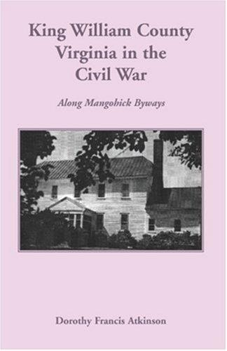 King William County in the Civil War by Dorothy Francis Atkinson