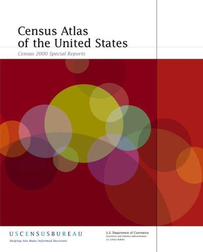 Census Atlas of the United States by Trudy A. Suchan, Marc J. Perry, James D. Fitzsimmons, Anika E. Juhn, Alexander M. Tait, Cynthia A. Brewer