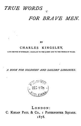 True words for brave men sermons and addresses, selected from unpubl. writings by F.E. Kingsley.