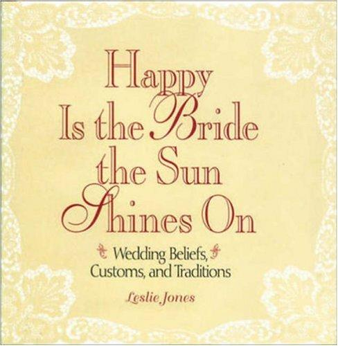 Happy is the bride the sun shines on