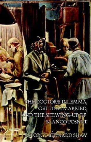 The Doctor's Dilemma, Getting Married, And The Shewing-up Of Blanco Posnet