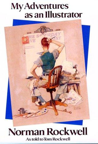 My Adventures as an Illustrator: Norman Rockwell, Rockwell, Norman