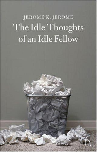 The Idle Thoughts of an Idle Fellow (Hesperus Classics)