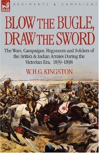 Image for Blow the Bugle, Draw the Sword: The Wars, Campaigns, Regiments and Soldiers of the British & Indian Armies During the Victorian Era, 1839-1898