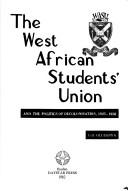 The West African Students' Union and the politics of decolonisation, 1925-1958