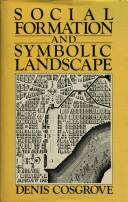 Social formation and symbolic landscape by Denis E. Cosgrove