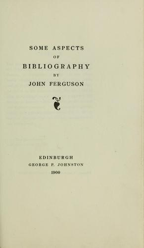 Some aspects of bibliography by Ferguson, John