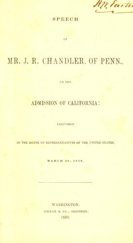 Download Speech of Mr. J.R. Chandler, of Penn., on the admission of California