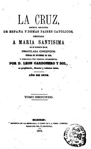 La Cruz: Revista religiosa de España y demás países católicos, dedicada a María Santísima en el …