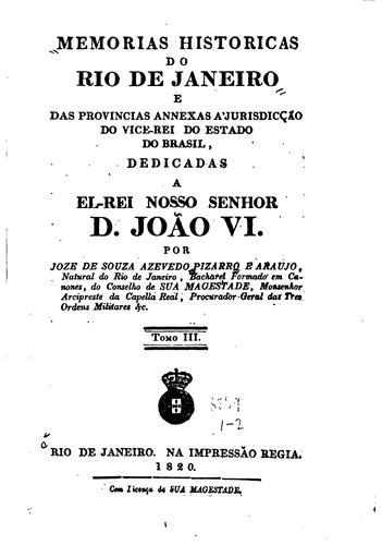 Memórias históricas do Rio de Janeiro e das provincias annexas a' jurisdicção do vice-rei do …