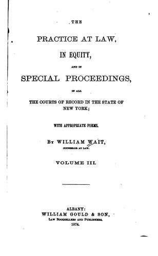 The Practice at Law, in Equity, and in Special Proceedings in All the Courts …