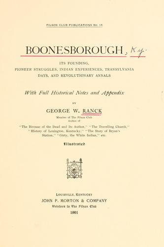 Download Boonesborough; its founding, pioneer struggles, Indian experiences, Transylvania days, and revolutionary annals