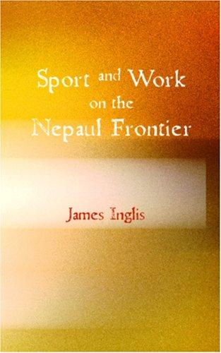 Download Sport and Work on the Nepaul Frontier