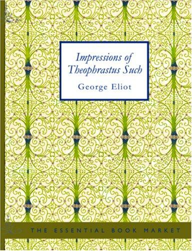 Download Impressions of Theophrastus Such (Large Print Edition)