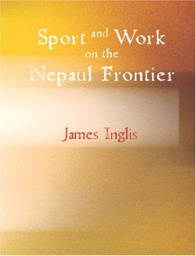 Download Sport and Work on the Nepaul Frontier (Large Print Edition)