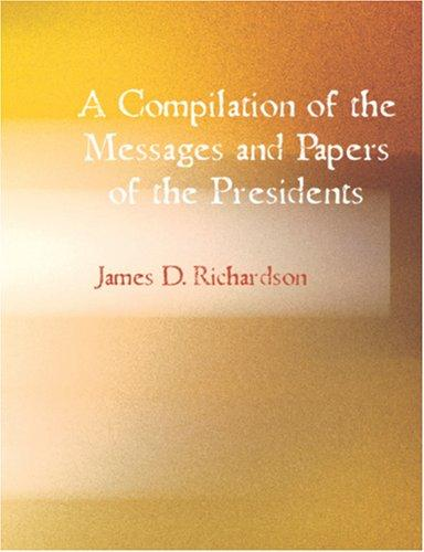 Download A Compilation of the Messages and Papers of the Presidents (Large Print Edition)