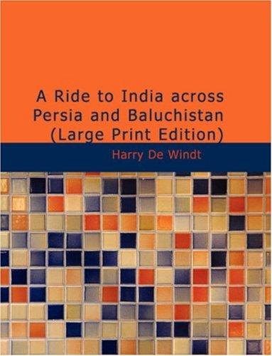 Download A Ride to India across Persia and Baluchistán (Large Print Edition)