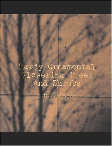 Download Hardy Ornamental Flowering Trees and Shrubs (Large Print Edition)