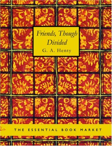 Friends, though divided (Large Print Edition)
