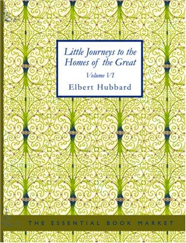 Little Journeys to the Homes of the Great (Large Print Edition)