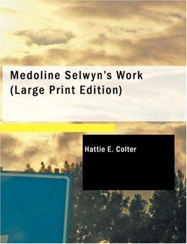 Medoline Selwyn\'s Work (Large Print Edition)