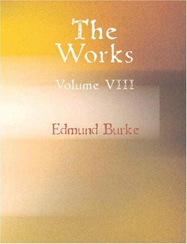 The Works of the Right Honourable Edmund Burke- Volume 8 (Large Print Edition)