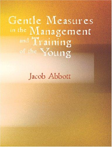 Download Gentle Measures in the Management and Training of the Young (Large Print Edition)