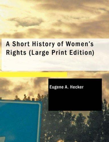 Download A Short History of Women\'s Rights (Large Print Edition)