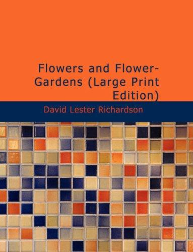 Download Flowers and Flower-Gardens (Large Print Edition)