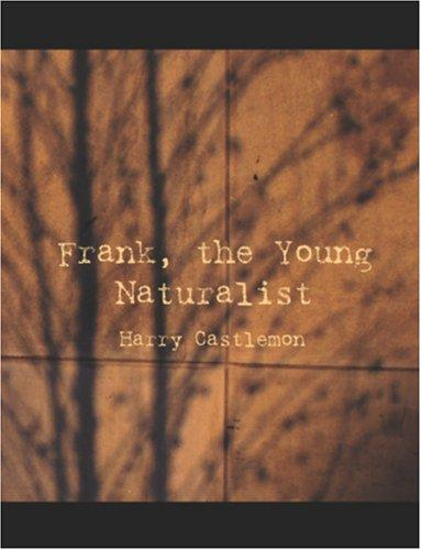 Frank, the Young Naturalist (Large Print Edition)