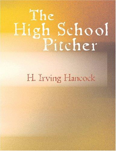 Download The High School Pitcher (Large Print Edition)