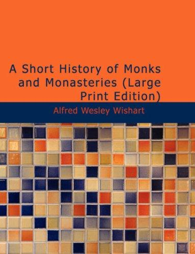 A Short History of Monks and Monasteries (Large Print Edition)